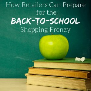 How Retailers Can Prepare for the Back-to-School Shopping Frenzy