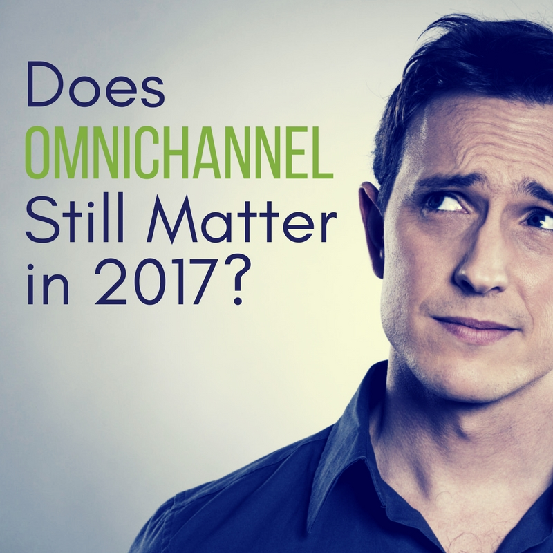 Does OmniChannel Still Matter in 2017?