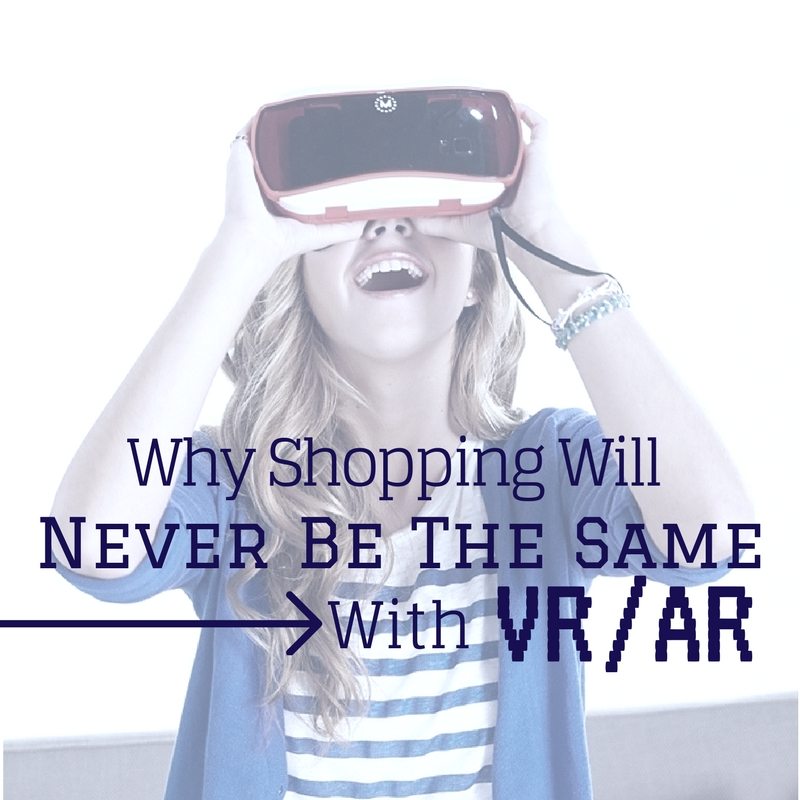 Why Shopping Will Never Be the Same with VR/AR