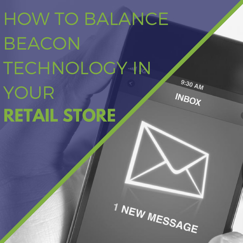 How to Balance Beacon Technology in Your Retail Store
