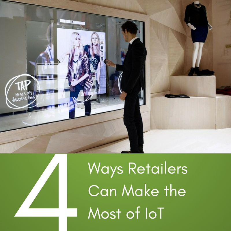 4 Ways Retailers Can Make the Most of IoT