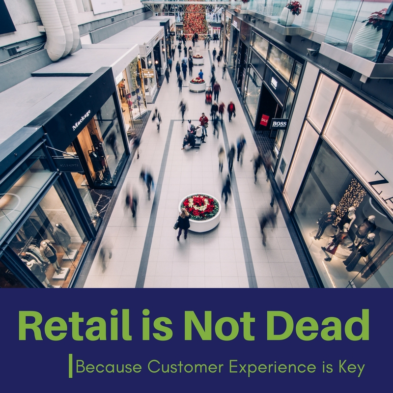 Retail is Not Dead Because Customer Experience is Key
